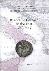 The Byzantine coinage in the East Volume I D ANDREA AlbertoTORNO GINNASI Andrea, LUCIANO MORETTI Domenico