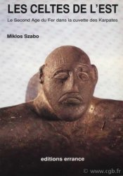 Les celtes de lEst - le second age du fer dans la cuvette des Karpates SZABO Miklos
