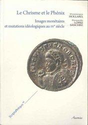 Le Chrisme et le Phénix. Images monétaires et mutations idéologiques au IVe siècle HOLLARD Dominique, LOPEZ-SANCHEZ Fernando