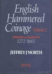 English Hammered Coinage, volume II, Edward I to Charles II, 1272-1662 NORTH Jeffrey J.