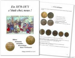 En 1870-1871 cétait chez nous ! Billets monnaies médailles décorations dans lOrléanais GROSSIN Philippe