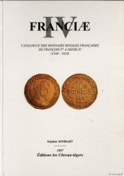 Franciæ IV, catalogue des monnaies royales françaises de François Ier à Henri IV (1540-1610) SOMBART Stéphan