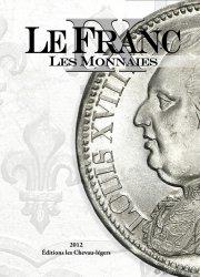 LE FRANC IX : les Monnaies Françaises DESROUSSEAUX Stéphane, PRIEUR Michel, SCHMITT Laurent (sous la direction de...)