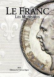 LE FRANC 10 : les Monnaies Françaises - édition 2014. DESROUSSEAUX Stéphane, PRIEUR Michel, SCHMITT Laurent (sous la direction de...)