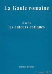 La Gaule romaine daprès les auteurs antiques Compilation de textes