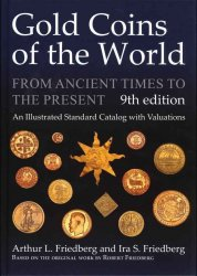 Gold Coins of the World from Ancient Times to the Present, 9th edition  FRIEDBERG Arthur L., FRIEDBERG Ira S.