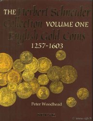 The Herbert Schneider Collection, vol. 1 English Gold Coins, 1257-1603 WOODHEAD Peter
