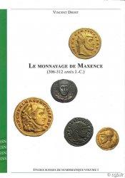 Le Monnayage de Maxence (306-302 après J.-C.) - Études Suisses de Numismatique Volume 3 DROST Vincent