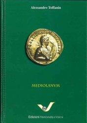 Mediolanum - La Zecca di Milano dalle origini a Desiderio, Re dei Longobardi (IV sec. a.C. - 774 d.C.) TOFFANIN Alessandro