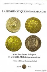 Numismatique et archéologie en Normandie, Actes du colloque de Bayeux 17 avril 2010, médiathèque municipale sous la direction de Dominique HOLLARD