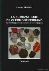 La Numismatique de Clermont-Ferrand de lépoque mérovingienne jusquà nos jours TEITGEN Laurent