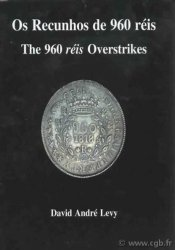 Os recunhos de 960 Réis / The 960 Réis overstrikes LEVY Daniel André