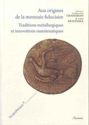 Aux origines de la monnaie fiduciaire - Traditions métallurgiques et innovations numismatiques GRANJEAN Catherine, MOUSTAKA Aliki