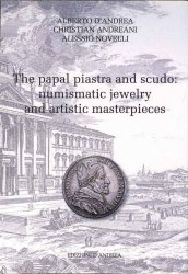 The papal piastra and scudo : numismatic jewelry and artistic masterpieces DANDREA Alberto, ANDREANI Christian, NOVELLI Alessio