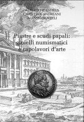 La piastra e lo scudo papali : gioielli numismatici ed opere darte DANDREA Alberto, ANDREANI Christian, NOVELLI Alessio