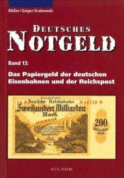 Das papiergeld der deutschen Eisenbahnen und der Reichspost - Deutsches Notgeld Band 13 MÜLLER Manfred, GEIGER Anton, GRABOWSKI Hans-Ludwig