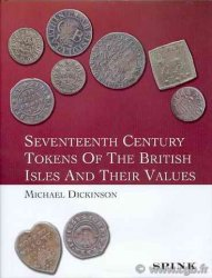 Seventeenth Century Tokens of the British Isles and their Values DICKINSON Michael