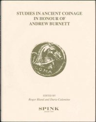 Studies in Ancient Coinage in Honour of Andrew Burnett  BLAND Roger et CALOMINO Dario