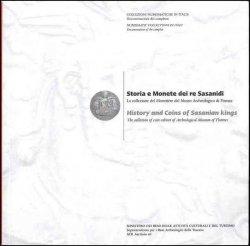 Storia e Monete dei re Sasanidi - La collezione del Monetiere del Museo Archeologico di Firenze CONTI Stefano